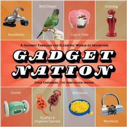 Gadget Nation: A Journey Through the Eccentric World of Invention.